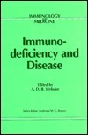 Immunodeficiency and Disease  by  A.D.B. Webster