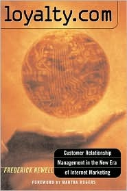Loyalty. Com: Customer Relationship Management In The New Era Of Internet Marketing  by  Frederick Newell