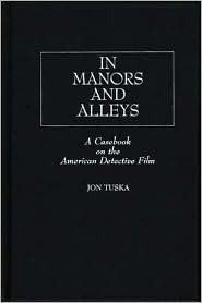 In Manors and Alleys: A Casebook on the American Detective Film  by  Jon Tuska