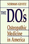 The D.O.s: Osteopathic Medicine in America  by  Norman Gevitz