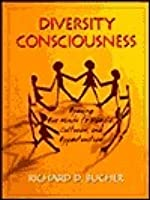 Diversity Consciousness: Opening Our Minds to People, Cultures, and Opportunities