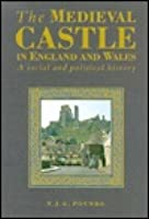 The Medieval Castle In England And Wales: A Social And Political History