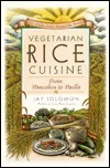 Vegetarian Rice Cuisine: From Pancakes to Paella, 125 Dishes from Around the World  by  Jay Solomon