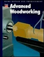 Advanced Woodworking (Home Repair and Improvement)