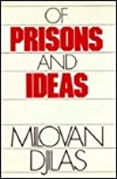 Of Prisons and Ideas  by  Milovan Djilas