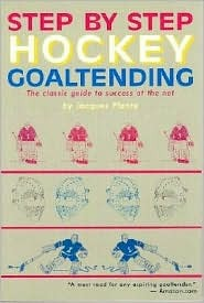 Step Step Hockey Goaltending: The Complete Illustrated Guide by Jacques Plante