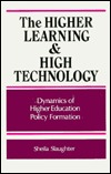 The Higher Learning And High Technology: Dynamics Of Higher Education Policy Formation  by  Sheila Slaughter