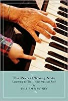 The Perfect Wrong Note: Learning To Trust Your Musical Self