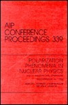 Polarization Phenomena in Nuclear Physics: Proceedings of the Eighth International Symposium, Held in Bloomington In, September 1994 Edward J. Stephenson