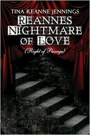 Reannes Nightmare of Love:  by  Tina Reanne Jennings