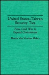 United States-Taiwan Security Ties: From Cold War to Beyond Containment Dennis Van Vranken Hickey
