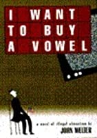 I Want to Buy a Vowel: A Novel of Illegal Alienation