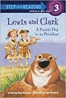 Lewis and Clark: A Prairie Dog for the President (Step into Reading)