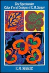 The Spectacular Color Floral Designs of E.A. S Eguy (Dover Pictorial Archive Series) E.A. Seguy