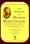 The Biography of Ottmar Mergenthaler, Inventor of the Linotype (Oak Knoll Series on the History of the Book)  by  Carl Schlesinger