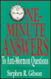 One-Minute Answers to Anti-Mormon Questions Stephen W. Gibson