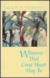 Wherever That Great Heart May Be: Stories  by  W.D. Wetherell