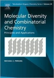 Molecular Diversity and Combinatorial Chemistry: Principles and Applications Michael C. Pirrung