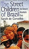 The Street Children of Brazil: One Womans Remarkable Story  by  Sarah De Carvalho