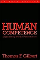 Human Competence: Engineering Worthy Performance (ISPI Tribute Edition)