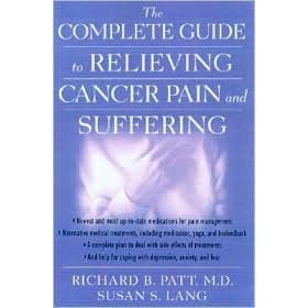 The Complete Guide To Relieving Cancer Pain And Suffering - Richard B. Patt, Susan S. Lang