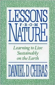 Lessons from Nature: Learning To Live Sustainably On The Earth Daniel D. Chiras