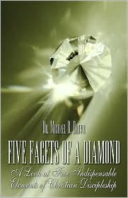 Five Facets of a Diamond: A Look at Five Indispensable Elements of Christian Discipleship  by  Michael B. Brown