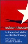 Cuban Theater in the United States: A Critical Anthology  by  Luis F. González-Cruz