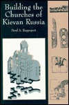 Building The Churches Of Kievan Russia  by  Pavela Rappoport