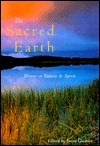 The Sacred Earth: Writers on Nature and Spirit  by  Jason Gardner