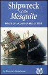 Shipwreck of the Mesquite: Death of a Coast Guard Cutter Frederick Stonehouse
