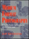 Medium Format Photography/a Users Guide to Equipment and Applications Lief Eriksenn