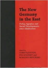The New Germany in the East: Policy Agendas and Social Developments Since Unification  by  Chris Flockton