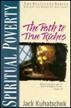 Spiritual Poverty: The Path to True Riches  by  Jack Kuhatscheck