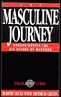 The Masculine Journey: Understanding the Six Stages of Manhood : A Promise Keepers Study Guide