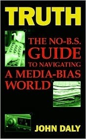 Truth: The No-Bs Guide to Navigating a Media-Bias World  by  John Daly