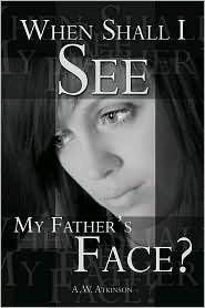 When Shall I See My Fathers Face?  by  Marsha L. Sisk
