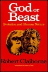 God or Beast: Evolution and Human Nature Robert Claiborne
