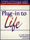 Plug-In to Life: Strategies & Resources for Catholic Youth Ministry  by  Dale Fushek