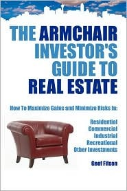 The Armchair Investors Guide to Real Estate Geof Fllson