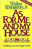As for Me and My House, Crafting your marriage to last (Expanded Edition Complete with Study Guide)