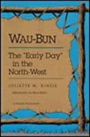 """WAU-BUN: The """"Early Day"""" in the North-West"""