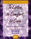 To Listen, to Comfort, to Care: Reflections on Death and Dying Barbara A. Backer