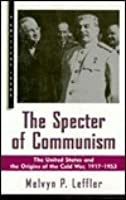 The Specter Of Communism: The United States And The Origins Of The Cold War, 1917 1953