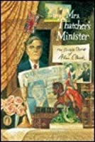 Mrs. Thatcher's Minister: The Private Diaries Of Alan Clark