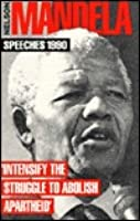 "Nelson Mandela, Speeches 1990: ""Intensify The Struggle To Abolish Apartheid"""