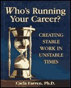 Whos Running Your Career?: Creating Stable Work in Unstable Times Caela Farren