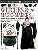Witches & Magic Makers (Eyewitness Books)