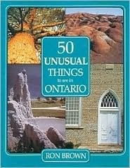50 Unusual Things to See in Ontario  by  Ron Brown