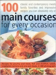 100 Main Courses for Every Occasion: Traditional And Contemporary Main-Course Dishes For Weekdays, Weekends And Entertaining, All Shown Step-By-Step In ... Guarantee Great Results Every Time You Cook.  by  Jenni Fleetwood